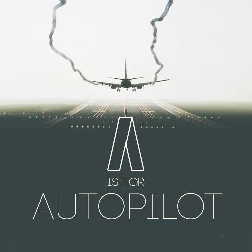 A is for Autopilot
