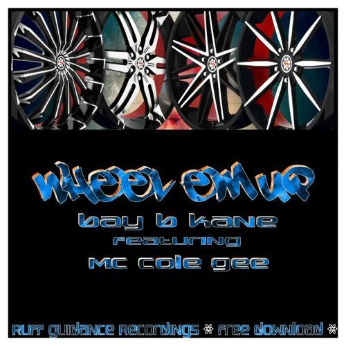 Wheel'em Up - Bay B Kane Featuring Mc CoGee ***Free Download***