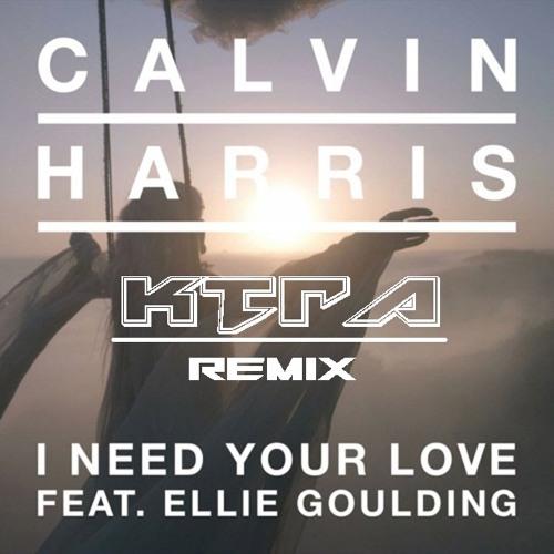 Calvin Harris - I Need Your Love (KTRA Remix)