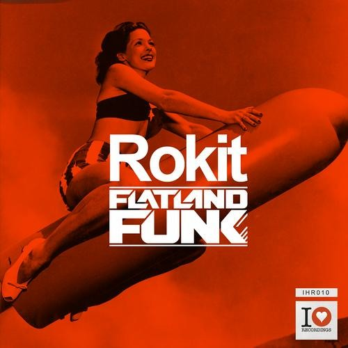 Flatland Funk - Rokit ( Original Mix )[ I Heart Recordings ] ~~ OUT NOW ~~