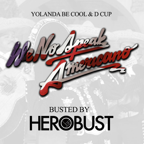Yolanda Be Cool & D Cup - We No Speak Americano (BUSTED By HeRobust)