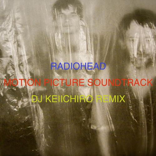 Radiohead - Motion Picture Soundtrack ( dj Keiichiro Remix )