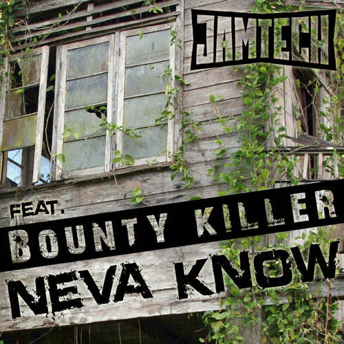 Jamtech ft. Bounty Killer - Neva Know
