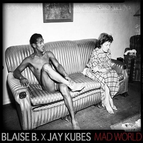 Blaise B. & Jay Kubes - Mad World
