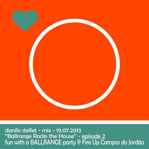 "STELLET - mix - 19.07.2013 @ Fire Up Campos - ""Ballrange Rocks The House"" Episode 2"