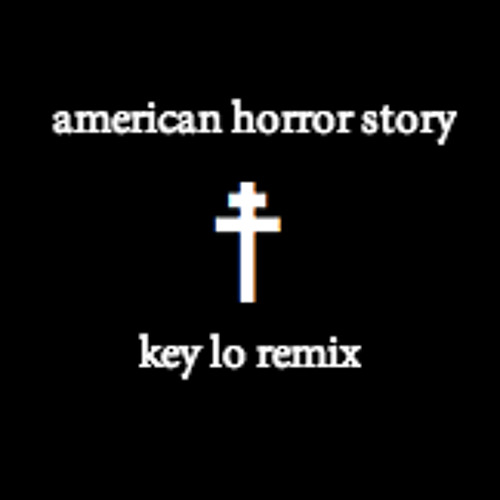American Horror Story Theme [Key Lo Remix]