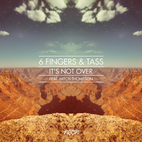 6 Fingers & Tass Ft. Mitch Thompson - It's Not Over (Djuro Remix) [NEON] FREE DOWNLOAD