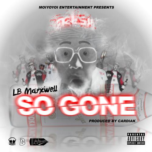 """""""SO Gone"""" by LBmarxwell (PROD) by CARDIAK"""