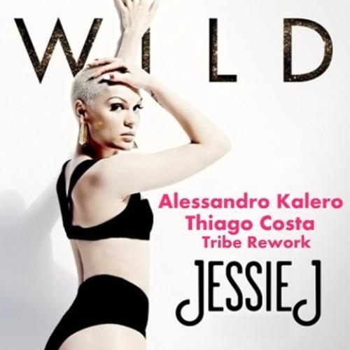 Jessie J. - Wild (Alessandro Kalero & Thiago Costa Tribe Rework) [Free Download]