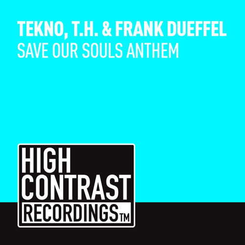 Tekno, T.H. & Frank Dueffel - Save Our Souls Anthem (Preview} [High Contrast Recordings]