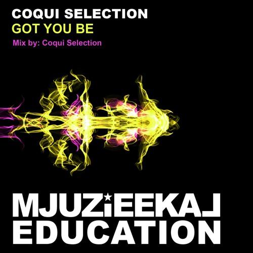 OUT NOW! Coqui Selection - Got You Be (Original Mix)