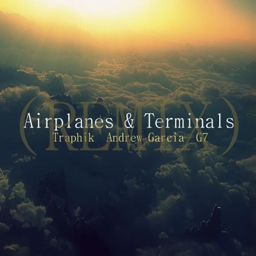 Airplanes & Terminals - Andrew Garcia Traphik G7