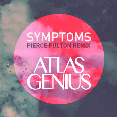 Atlas Genius - Symptoms (Pierce Fulton Extended Mix)