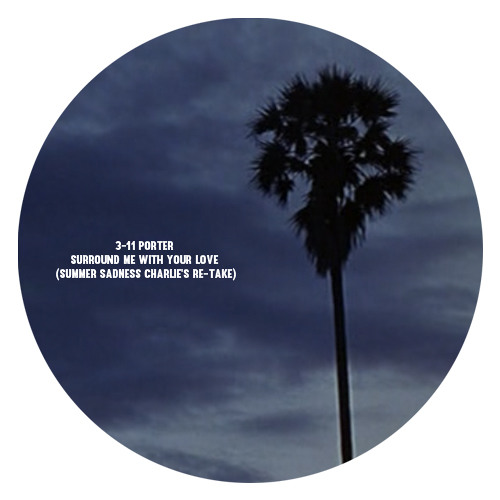 3-11 Porter - Surround Me With Your Love (Summer Sadness Charlie's Re - Take)