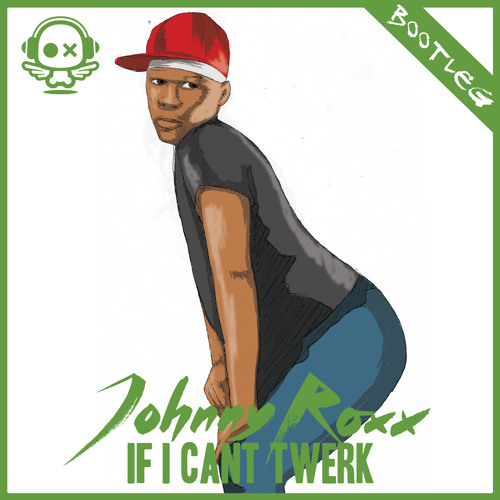 Johnny Roxx - If I cant twerk