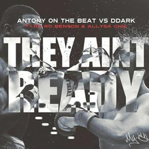 """They Aint Ready"" Feat. D Dark, Ro Ro Benson & Allyssa Chic"