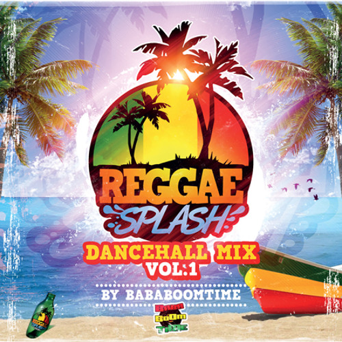 ReggaeSplash Dancehall Mix Vol1 by BABABOOMTIME