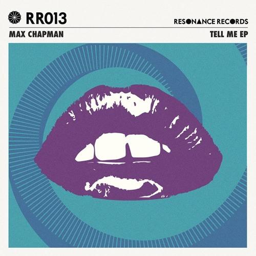 Max Chapman - Tell Me - Resonance Records