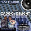 Zadok & Delight - PLAY IT LOUD (Mixed by Meticulous)