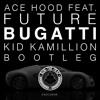 Ace Hood - Bugatti (Kid Kamillion Bootleg)