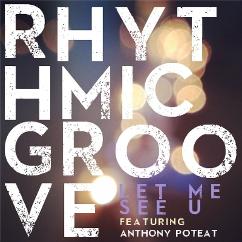 RHYTHMIC GROOVE w/ANTHONY POTEAT - ''LET ME SEE U'' (Snippet/Demo/Unsigned)
