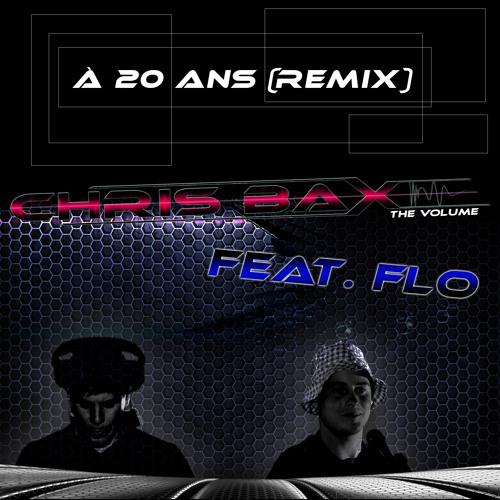ChrisBax Feat. Flo - à 20 ans (ChrisBax remix)