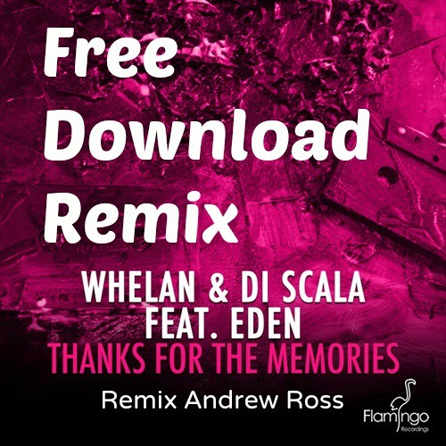 FREE DOWNLOAD:Whelan & Di Scala feat. Eden - Thanks For The Memories (Remix Andrew Ross)