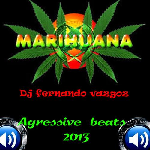 Marihuana - (Dj Fernando vazgoz agressive beats 2013).DEMO,DEMOOmp3