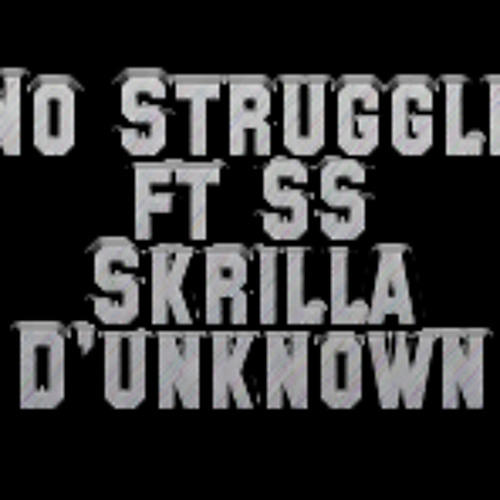 No Struggle  ft Skrilla, SS, D'unknown