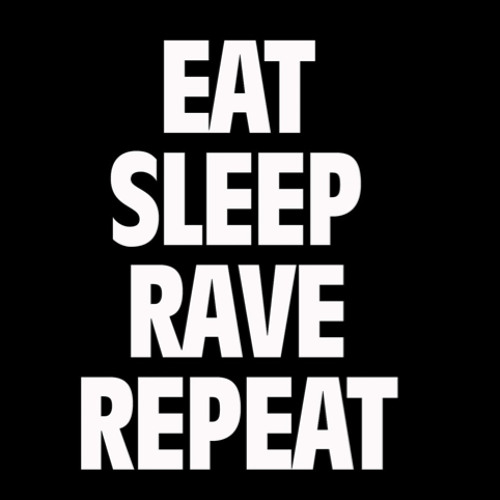 Eat. Sleep rave reapt