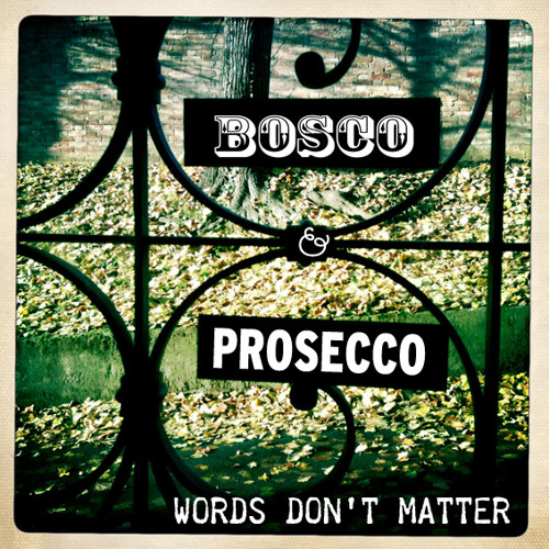 Words don't matter | Introducing Bosco & Prosecco