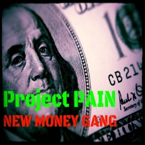 """Project PAIN """"New Money Gang"""""""