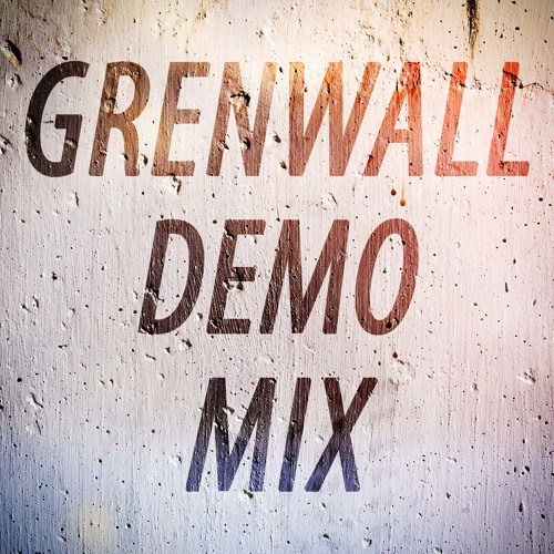 GrenWall - Demo Mix - July 2013