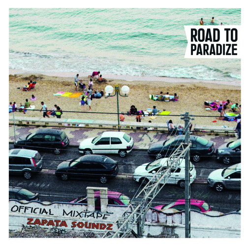 Zapata Soundz - Road To Paradize - Mixtape 2013 - Free Download