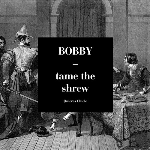 BOBBY tame the shrew