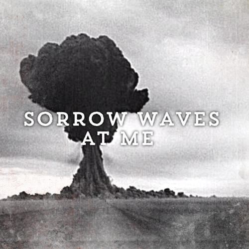 Sorrow Waves at Me