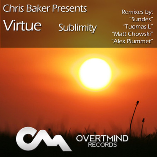Chris Baker Presents Virtue - Sublimity (Original Mix) (Released 8th Of August)