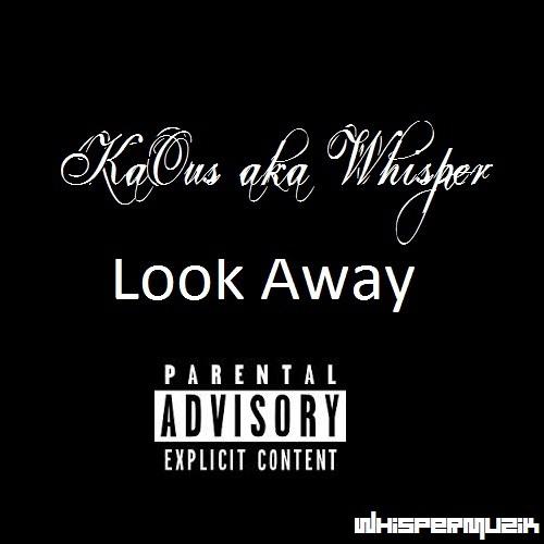 """KaOus aka Whisper """"Look Away"""""""