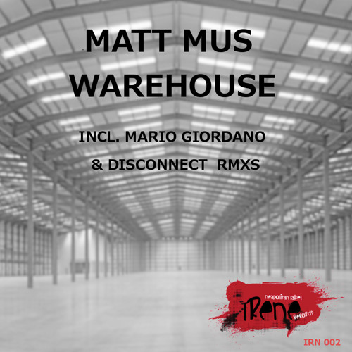 IRN002 : Matt Mus - Warehouse (Original Mix)
