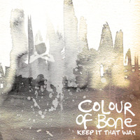 Colour of Bone - Keep It That Way