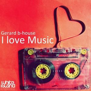 Gerard b-house - I Love Music (Original Mix) (White island recordings)