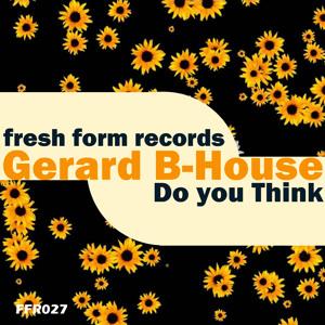 Gerard b-house - Do you think (Original Mix) (Fresh From Records)