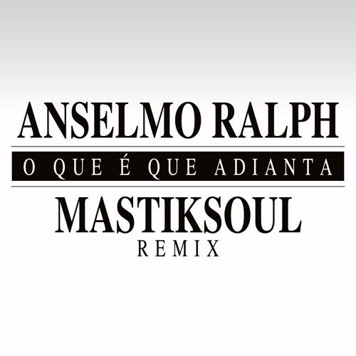 Anselmo Ralph - O Que É Que Adianta - Mastiksoul Remix *FREE DOWNLOAD*