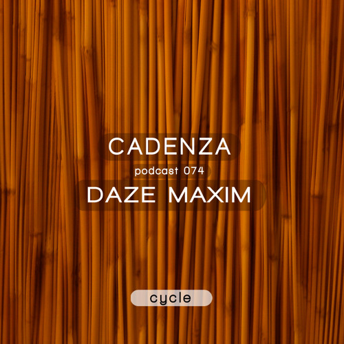 Cadenza Podcast | 074 - Daze Maxim (Cycle)
