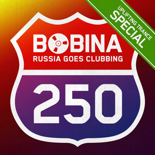 Bobina - Russia Goes Clubbing #250 [Uplifting Trance Special]