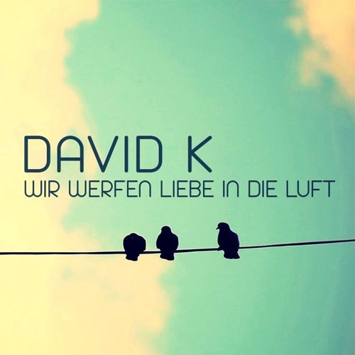David K. - Wir werfen Liebe in die Luft (August 2013)