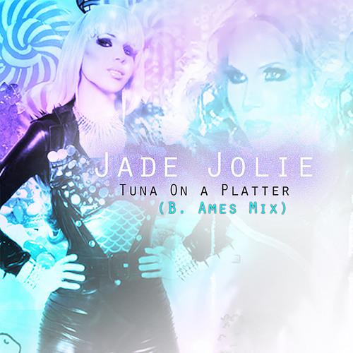 Jade Jolie : Tuna On a Platter (B. Ames Mix)