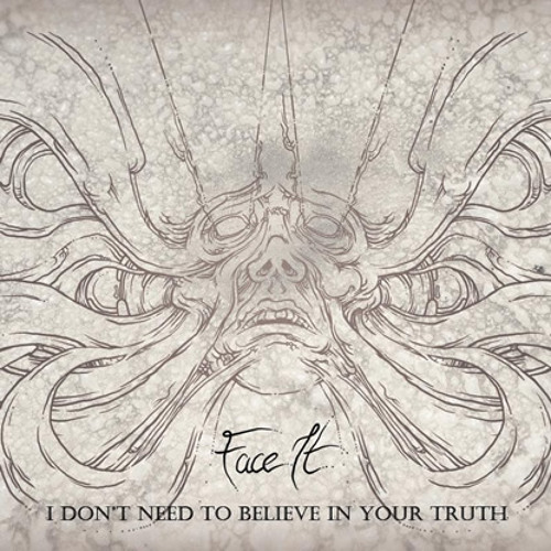 Face It - Single - I Don't Need (To Believe In Your Truth)