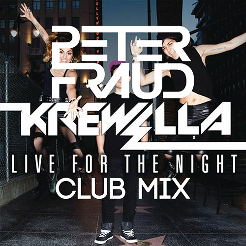 Krewella - Live For The Night (Peter Fraud Club Mix) [FREE DOWNLOAD]