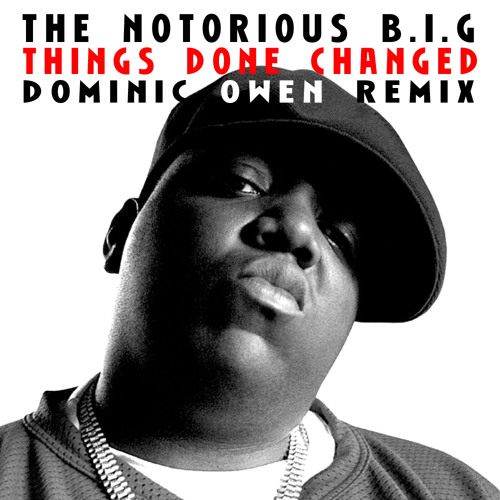 The Notorious B.I.G. - Things Done Changed (Dominic Owen Remix)